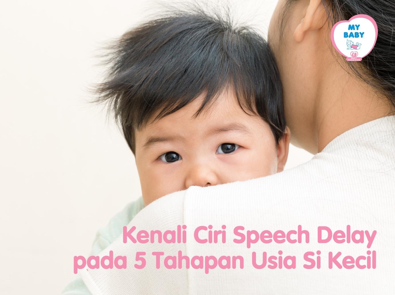 Kenali Ciri Speech Delay Pada 5 Tahapan Usia Si Kecil